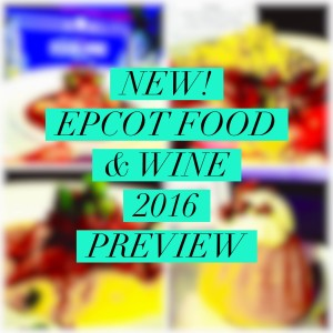 2016 Epcot Food and Wine Festival – New Foods You MUST Try