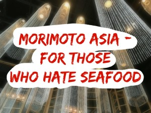 Morimoto Asia – For Someone Who Doesn't Like Seafood
