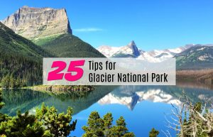 25 Must-Know Tips for Glacier National Park. Visitng this Montana park during summer? Save time, money and stress by using these tricks for your vacation.